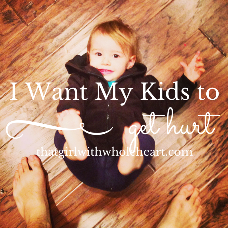 I Want My Kids to Get Hurt